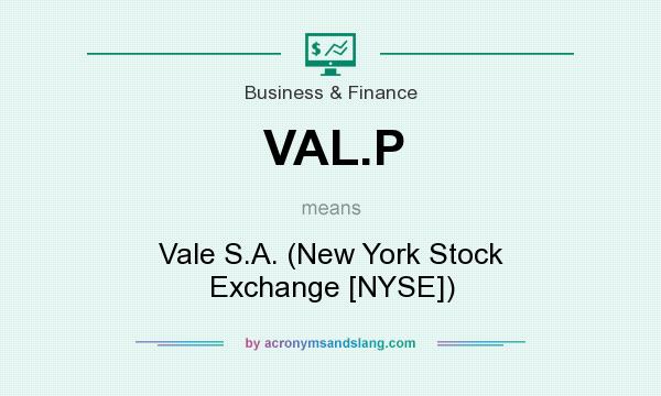 What does VAL.P mean? It stands for Vale S.A. (New York Stock Exchange [NYSE])