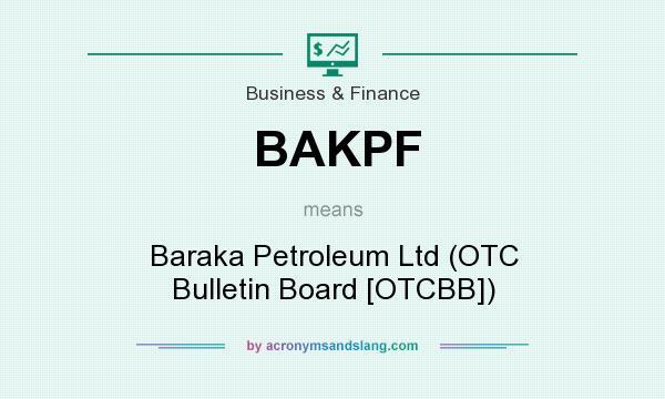 What does BAKPF mean? It stands for Baraka Petroleum Ltd (OTC Bulletin Board [OTCBB])