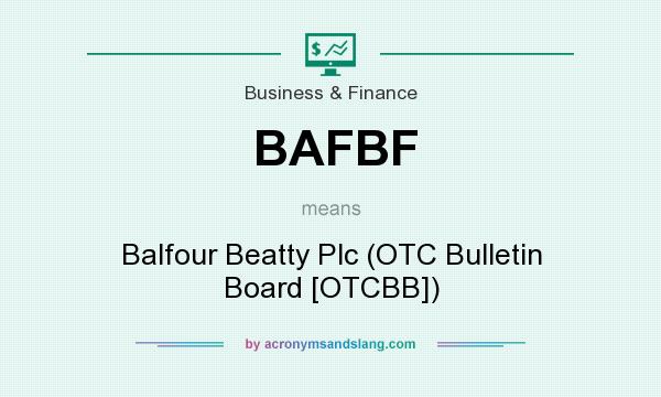 What does BAFBF mean? It stands for Balfour Beatty Plc (OTC Bulletin Board [OTCBB])