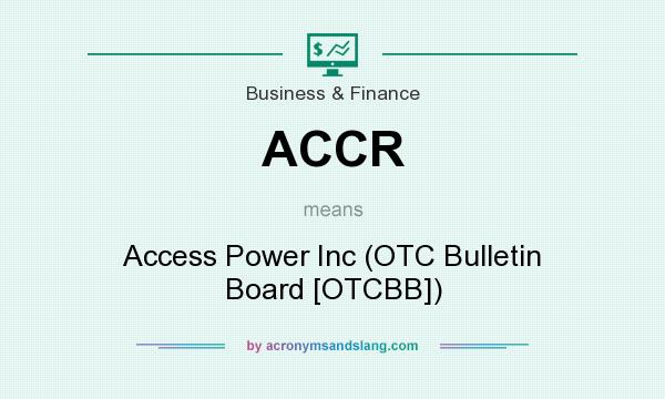 What does ACCR mean? It stands for Access Power Inc (OTC Bulletin Board [OTCBB])