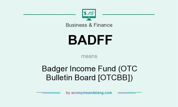 What does BADFF mean? It stands for Badger Income Fund (OTC Bulletin Board [OTCBB])