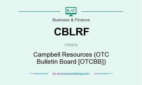 What does CBLRF mean? It stands for Campbell Resources (OTC Bulletin Board [OTCBB])