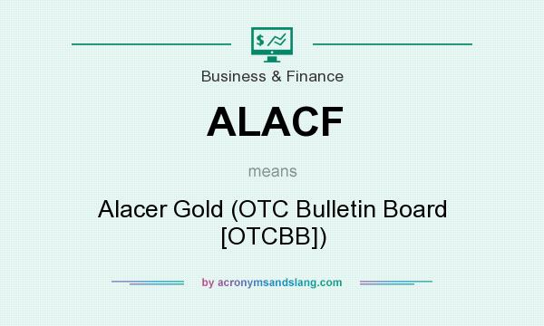 What does ALACF mean? It stands for Alacer Gold (OTC Bulletin Board [OTCBB])
