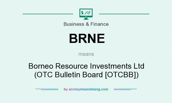 What does BRNE mean? It stands for Borneo Resource Investments Ltd (OTC Bulletin Board [OTCBB])
