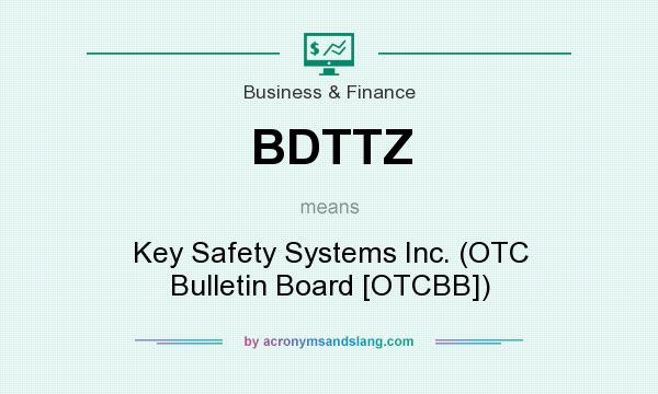 What does BDTTZ mean? It stands for Key Safety Systems Inc. (OTC Bulletin Board [OTCBB])