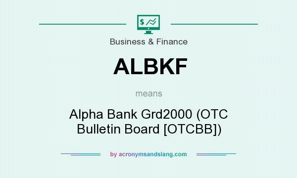 What does ALBKF mean? It stands for Alpha Bank Grd2000 (OTC Bulletin Board [OTCBB])