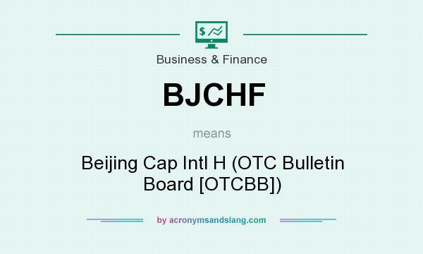 What does BJCHF mean? It stands for Beijing Cap Intl H (OTC Bulletin Board [OTCBB])