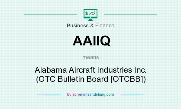 What does AAIIQ mean? It stands for Alabama Aircraft Industries Inc. (OTC Bulletin Board [OTCBB])