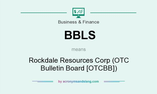 What does BBLS mean? It stands for Rockdale Resources Corp (OTC Bulletin Board [OTCBB])