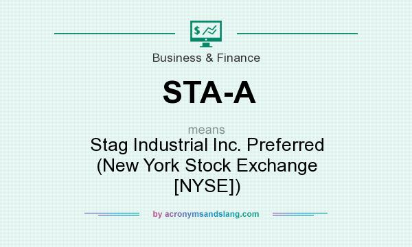 What does STA-A mean? It stands for Stag Industrial Inc. Preferred (New York Stock Exchange [NYSE])
