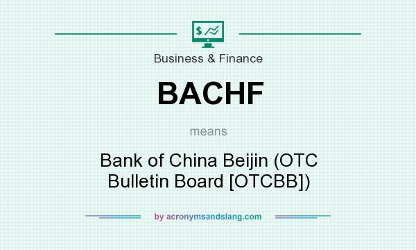 What does BACHF mean? It stands for Bank of China Beijin (OTC Bulletin Board [OTCBB])