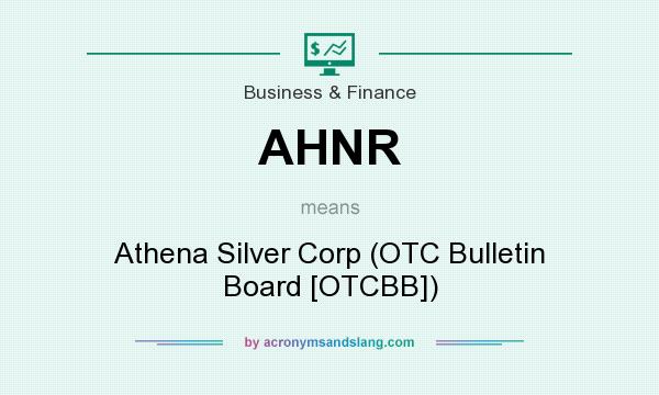 What does AHNR mean? It stands for Athena Silver Corp (OTC Bulletin Board [OTCBB])