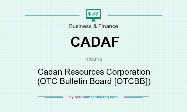 What does CADAF mean? It stands for Cadan Resources Corporation (OTC Bulletin Board [OTCBB])