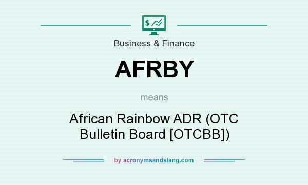 What does AFRBY mean? It stands for African Rainbow ADR (OTC Bulletin Board [OTCBB])