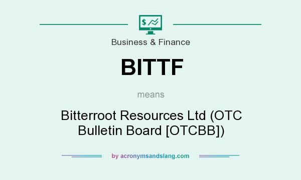 What does BITTF mean? It stands for Bitterroot Resources Ltd (OTC Bulletin Board [OTCBB])