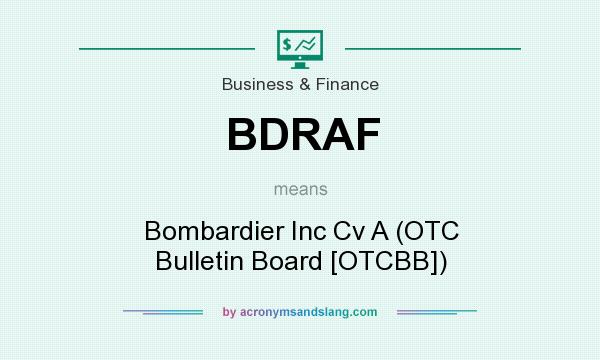 What does BDRAF mean? It stands for Bombardier Inc Cv A (OTC Bulletin Board [OTCBB])