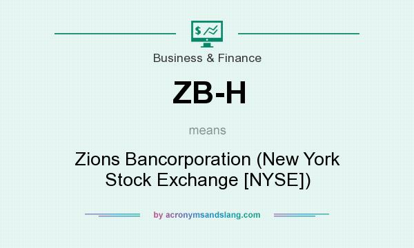 What does ZB-H mean? It stands for Zions Bancorporation (New York Stock Exchange [NYSE])