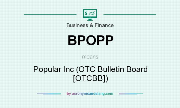 What does BPOPP mean? It stands for Popular Inc (OTC Bulletin Board [OTCBB])