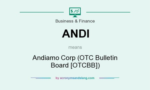 What does ANDI mean? It stands for Andiamo Corp (OTC Bulletin Board [OTCBB])