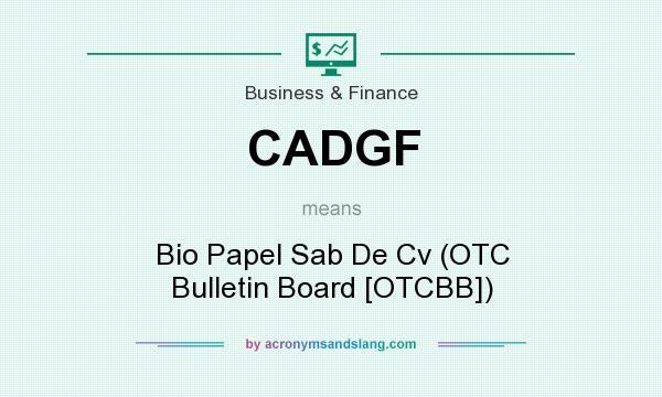 What does CADGF mean? It stands for Bio Papel Sab De Cv (OTC Bulletin Board [OTCBB])