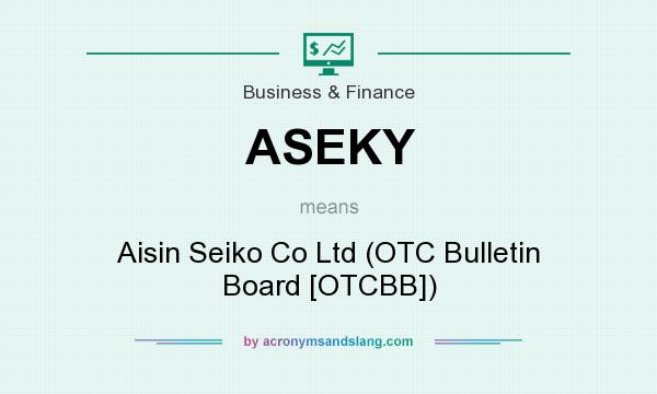 What does ASEKY mean? It stands for Aisin Seiko Co Ltd (OTC Bulletin Board [OTCBB])