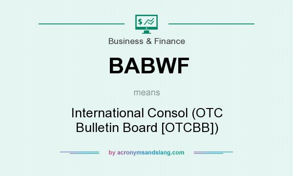What does BABWF mean? It stands for International Consol (OTC Bulletin Board [OTCBB])
