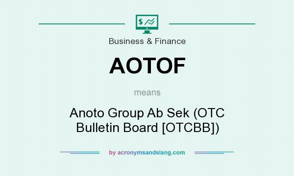 What does AOTOF mean? It stands for Anoto Group Ab Sek (OTC Bulletin Board [OTCBB])
