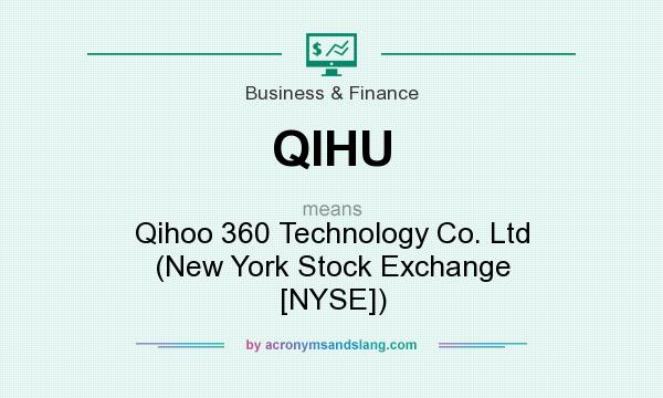 What does QIHU mean? It stands for Qihoo 360 Technology Co. Ltd (New York Stock Exchange [NYSE])