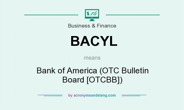 What does BACYL mean? It stands for Bank of America (OTC Bulletin Board [OTCBB])