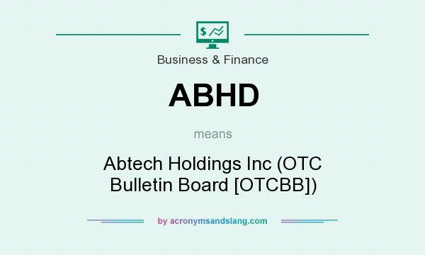 What does ABHD mean? It stands for Abtech Holdings Inc (OTC Bulletin Board [OTCBB])