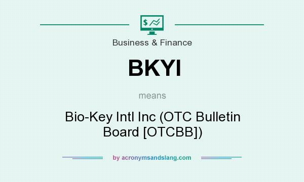 What does BKYI mean? It stands for Bio-Key Intl Inc (OTC Bulletin Board [OTCBB])