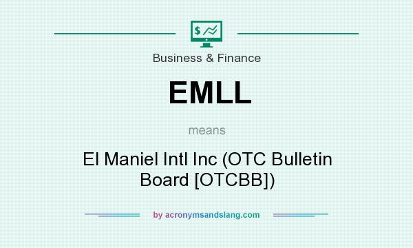 What does EMLL mean? It stands for El Maniel Intl Inc (OTC Bulletin Board [OTCBB])