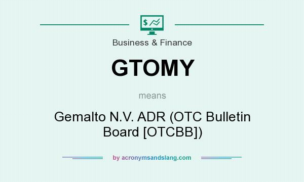 What does GTOMY mean? It stands for Gemalto N.V. ADR (OTC Bulletin Board [OTCBB])