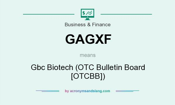 What does GAGXF mean? It stands for Gbc Biotech (OTC Bulletin Board [OTCBB])
