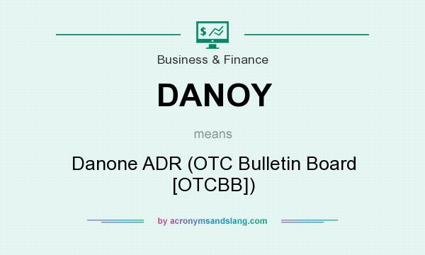 What does DANOY mean? It stands for Danone ADR (OTC Bulletin Board [OTCBB])