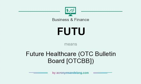 What does FUTU mean? It stands for Future Healthcare (OTC Bulletin Board [OTCBB])