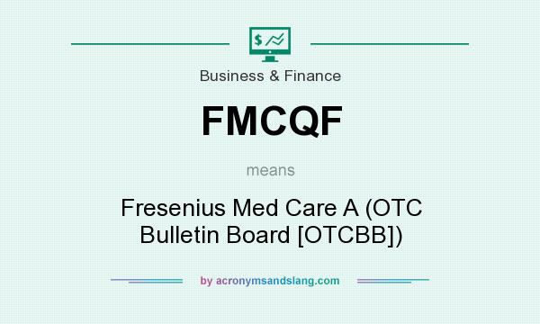 What does FMCQF mean? It stands for Fresenius Med Care A (OTC Bulletin Board [OTCBB])