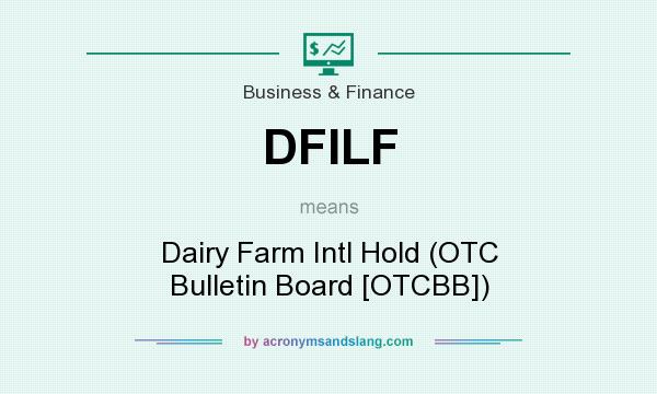 What does DFILF mean? It stands for Dairy Farm Intl Hold (OTC Bulletin Board [OTCBB])