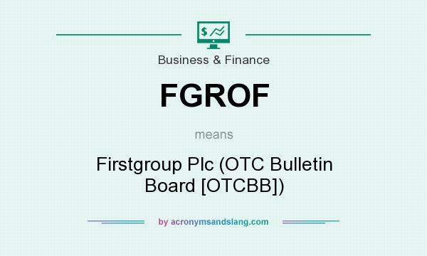 What does FGROF mean? It stands for Firstgroup Plc (OTC Bulletin Board [OTCBB])