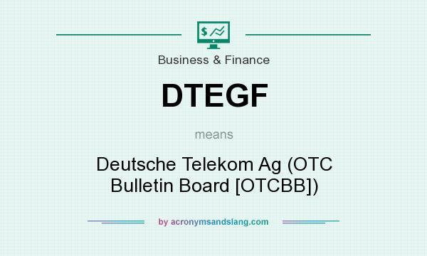 What does DTEGF mean? It stands for Deutsche Telekom Ag (OTC Bulletin Board [OTCBB])