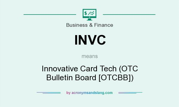 What does INVC mean? It stands for Innovative Card Tech (OTC Bulletin Board [OTCBB])