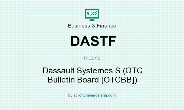 What does DASTF mean? It stands for Dassault Systemes S (OTC Bulletin Board [OTCBB])