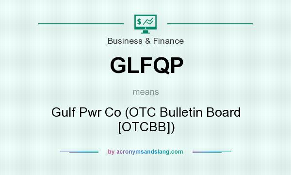 What does GLFQP mean? It stands for Gulf Pwr Co (OTC Bulletin Board [OTCBB])
