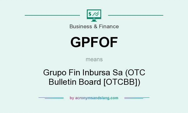 What does GPFOF mean? It stands for Grupo Fin Inbursa Sa (OTC Bulletin Board [OTCBB])