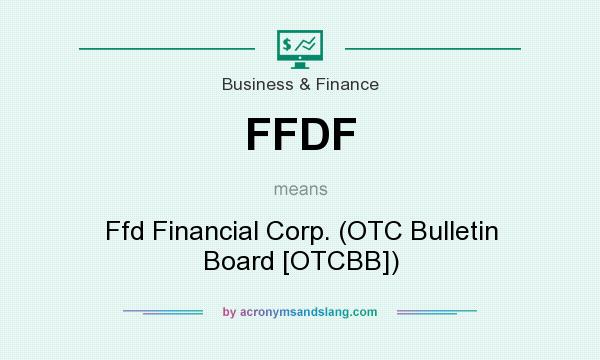 What does FFDF mean? It stands for Ffd Financial Corp. (OTC Bulletin Board [OTCBB])