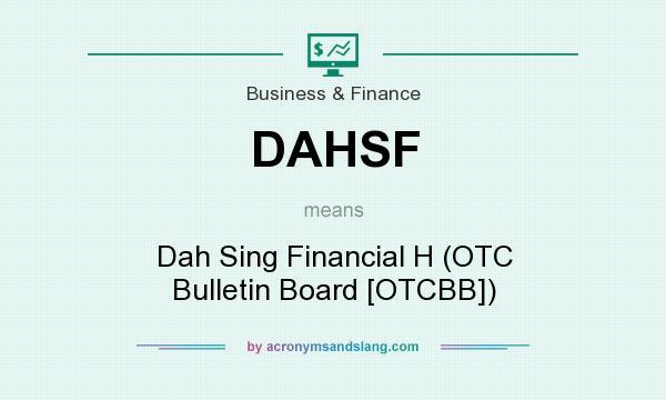 What does DAHSF mean? It stands for Dah Sing Financial H (OTC Bulletin Board [OTCBB])