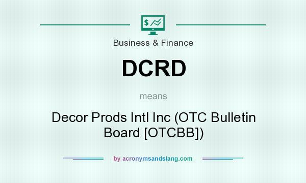 What does DCRD mean? It stands for Decor Prods Intl Inc (OTC Bulletin Board [OTCBB])