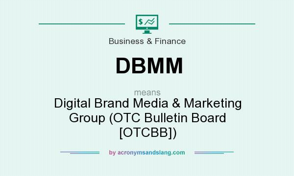 What does DBMM mean? It stands for Digital Brand Media & Marketing Group (OTC Bulletin Board [OTCBB])
