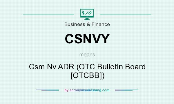 What does CSNVY mean? It stands for Csm Nv ADR (OTC Bulletin Board [OTCBB])