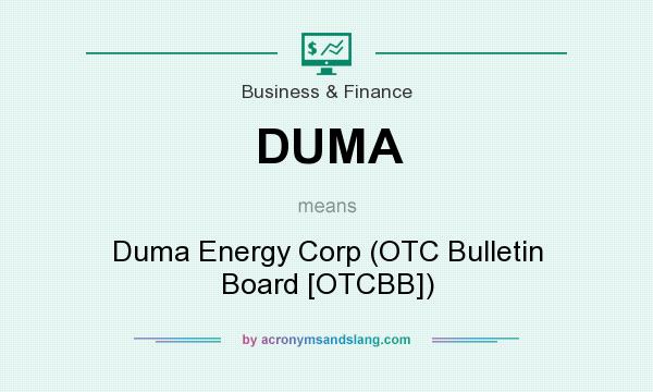 What does DUMA mean? It stands for Duma Energy Corp (OTC Bulletin Board [OTCBB])